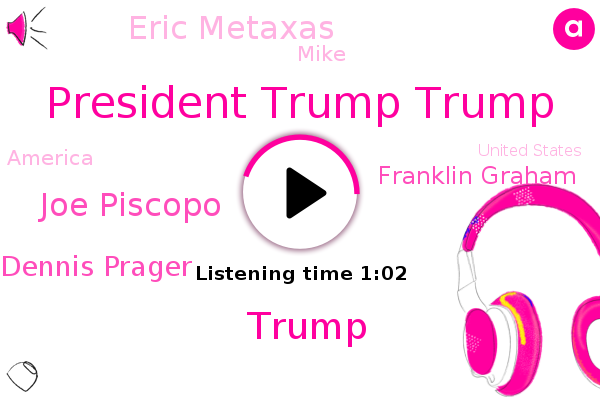 President Trump Trump,Donald Trump,United States,Salem,America,Joe Piscopo,Dennis Prager,New York,Franklin Graham,Eric Metaxas,Mike