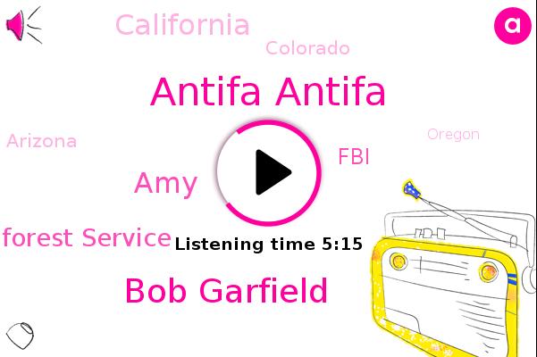 Antifa Antifa,California,Forest Service,Bob Garfield,Amy Wester Veld,West Coast,Colorado,Arizona,Oregon,AMY,President Trump,FBI,Montana,Texas,Wyoming,Nebraska