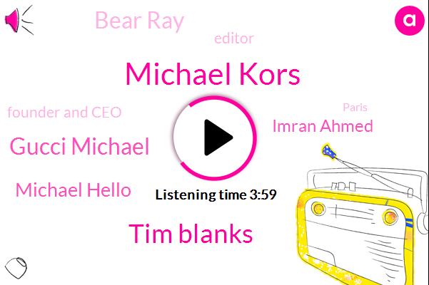 Michael Kors,Tim Blanks,Gucci Michael,Founder And Ceo,Paris,Michael Hello,New York,Imran Ahmed,Europe,Bear Ray,Editor