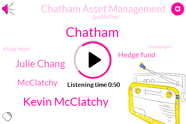 Mcclatchy,Kevin Mcclatchy,Hedge Fund,Chatham Asset Management,Julie Chang,Chatham,Publisher,Chairman