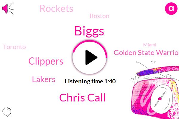 Houston,Clippers,Lakers,Biggs,Boston,Toronto,Golden State Warriors,Miami,Portland,Rockets,Chris Call,Dallas,Philadelphia,Oklahoma City