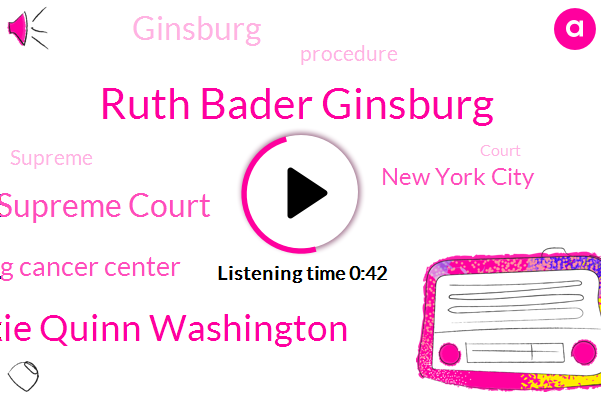 Ruth Bader Ginsburg,Supreme Court,Sloan Kettering Cancer Center,Jackie Quinn Washington,New York City