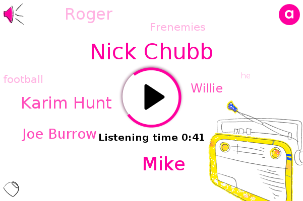 Nick Chubb,Mike,Karim Hunt,Joe Burrow,Willie,Roger,Football,Frenemies