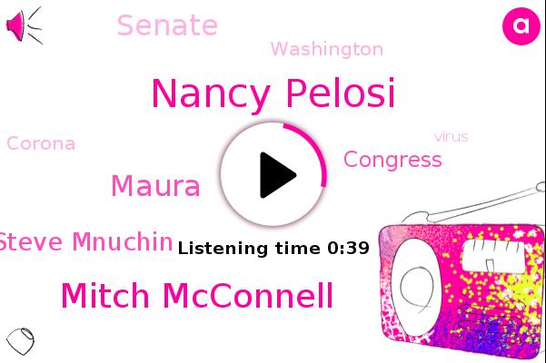 Nancy Pelosi,Mitch Mcconnell,Maura,Congress,Senate,Steve Mnuchin,Washington