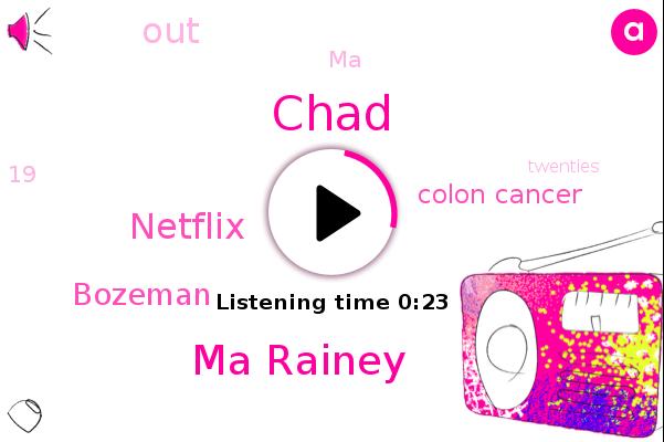 Ma Rainey,Colon Cancer,Bozeman,Chad,Netflix