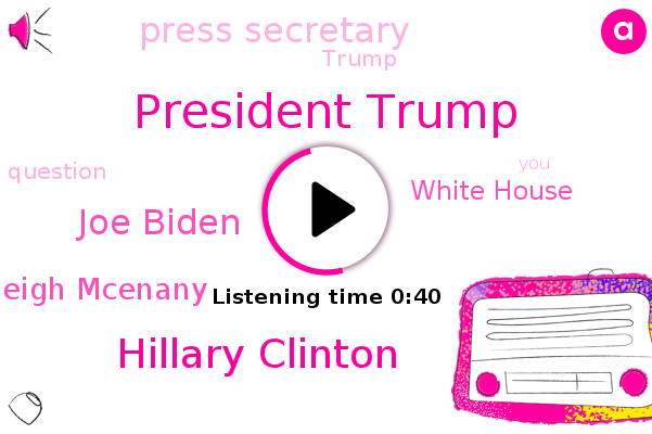 President Trump,Hillary Clinton,White House,Joe Biden,Kayleigh Mcenany,Press Secretary