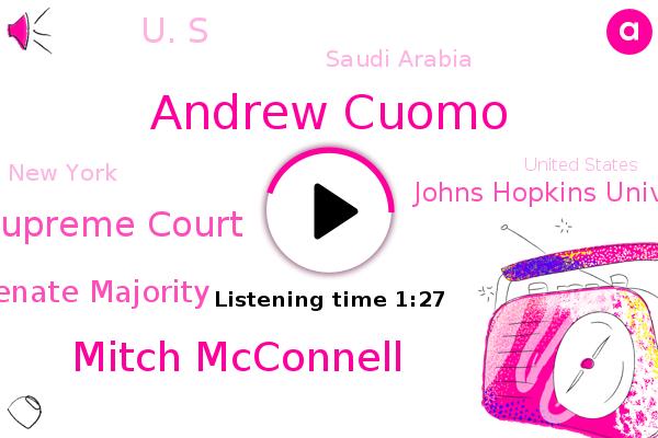 Pennsylvania Supreme Court,Andrew Cuomo,Mitch Mcconnell,Saudi Arabia,Senate Majority,New York,Johns Hopkins University,United States,President Trump,America,U. S