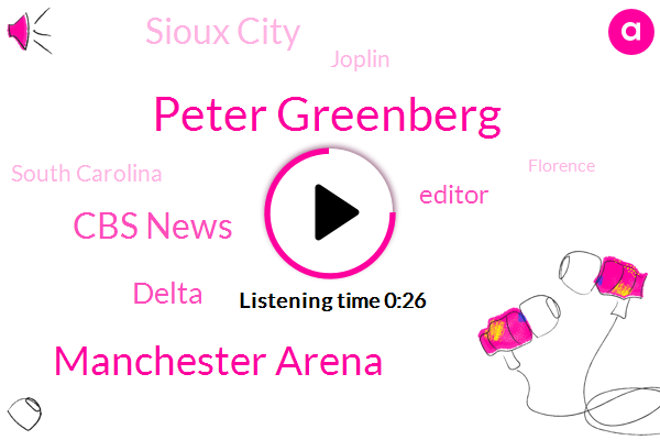 Peter Greenberg,Manchester Arena,Sioux City,Joplin,Cbs News,South Carolina,Florence,Editor,Iowa,Missouri,Delta