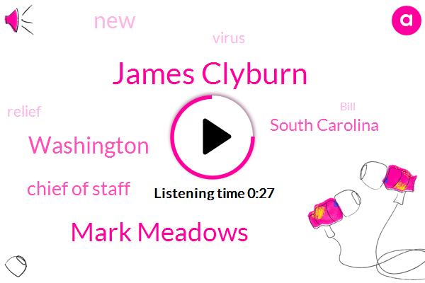 James Clyburn,Mark Meadows,Chief Of Staff,South Carolina,Washington