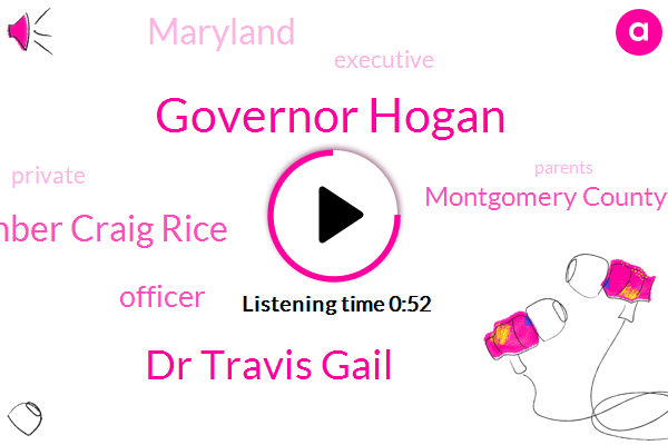 Montgomery County,Governor Hogan,Dr Travis Gail,Maryland,Councilmember Craig Rice,Officer,Executive