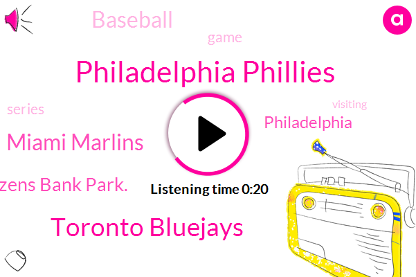 Philadelphia Phillies,Toronto Bluejays,Miami Marlins,Philadelphia,Citizens Bank Park.,Baseball