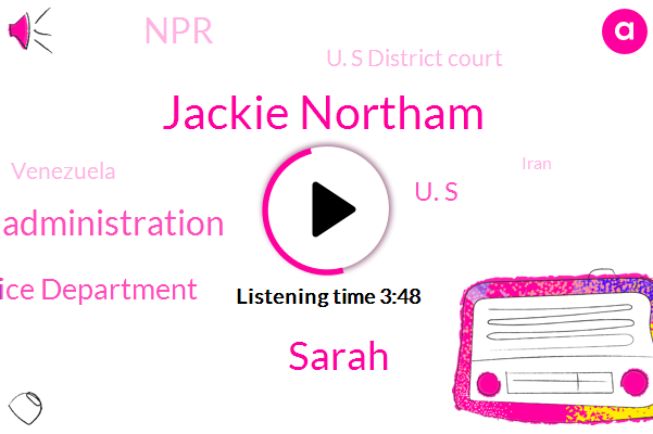 Iran,Trump Administration,United States,Justice Department,Venezuela,Jackie Northam,U. S,NPR,U. S District Court,Strait Of Hormuz,Sarah,Persian Gulf,Analyst,Gibraltar,United Arab Emirates