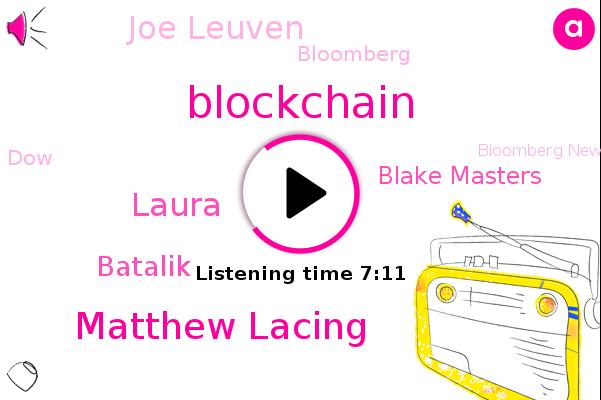 DOW,Bloomberg,Blockchain,Editor,Matthew Lacing,Laura,Theam,Bloomberg News.,Batalik,Reporter,Markets Magazine,Blake Masters,Joe Leuven,Asset Holdings.,Bushwick,CEO