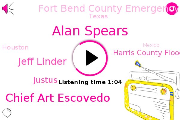 Houston,Harris County Flood Control District,Alan Spears,Fort Bend County Emergency,Chief Art Escovedo,Jeff Linder,Justus,Texas,Mexico,Coordinator