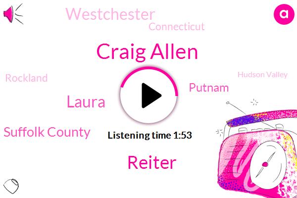 Suffolk County,Craig Allen,Reiter,Hudson Valley,Putnam,Laura,Westchester,Connecticut,Rockland