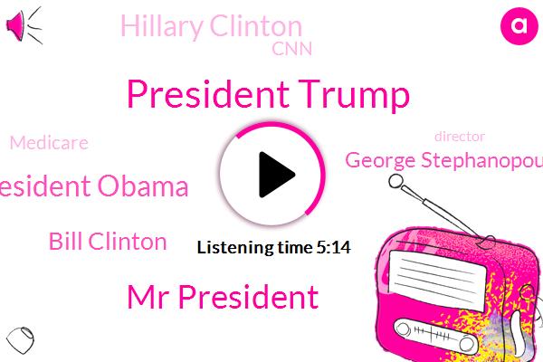 President Trump,Mr President,President Obama,Bill Clinton,Director,George Stephanopoulos,ABC,Hillary Clinton,Sarcoidosis,United States,Philadelphia,Assistant Professor,Pennsylvania,Professor,CNN,Medicare