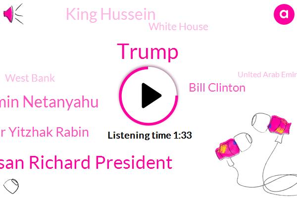 Susan Richard President,Prime Minister Benjamin Netanyahu,United Arab Emirates,Israel,Israeli Prime Minister Yitzhak Rabin,Donald Trump,Bill Clinton,Middle East,King Hussein,South Lawn,White House,West Bank,Bahrain