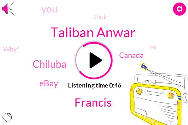 Taliban Anwar,Ebay,Francis,Chiluba,Canada