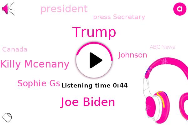Joe Biden,President Trump,Killy Mcenany,Sophie Gs,Press Secretary,Donald Trump,Johnson,Abc News,Canada