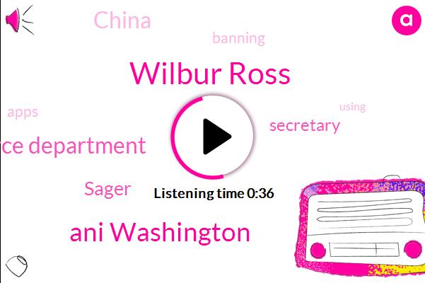 Commerce Department,Wilbur Ross,China,Secretary,Sager,Ani Washington