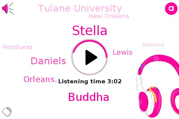 New Orleans,Honduras,Baltimore,Tulane University,Stella,Buddha,Daniels,Houston,Orleans.,Lewis