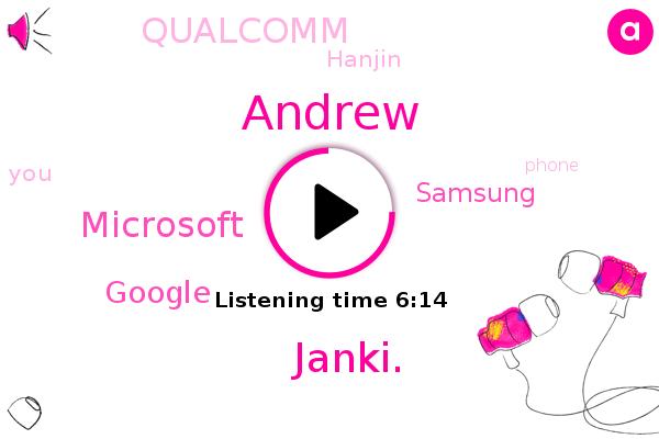 Microsoft,Hanjin,Google,Samsung,Andrew,Qualcomm,Janki.