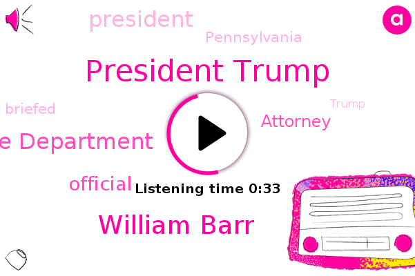 Listen: Barr briefed Trump on investigation into discarded ballots in Pennsylvania
