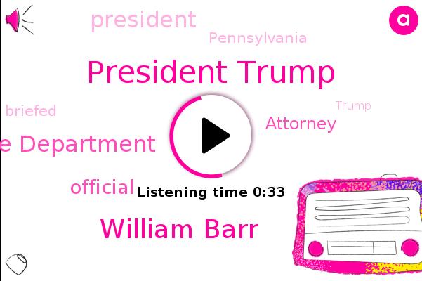 President Trump,Justice Department,William Barr,Official,Attorney,Pennsylvania