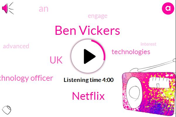 Ben Vickers,UK,Chief Technology Officer,Netflix