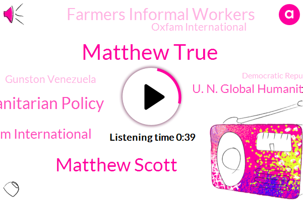 Humanitarian Policy,Scott Oxfam International,U. N. Global Humanitarian Appeal,Matthew True,Farmers Informal Workers,Gunston Venezuela,Oxfam International,Democratic Republic Of Congo,Matthew Scott,Sudan,India,Yemen