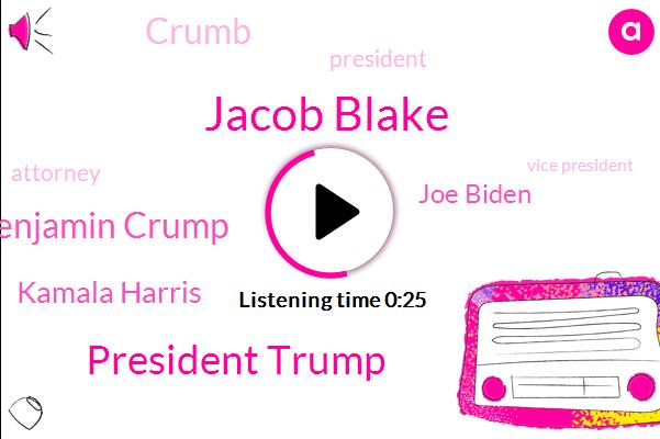 Jacob Blake,President Trump,Vice President,Benjamin Crump,Kamala Harris,Joe Biden,Kenosha,Crumb,Attorney,Wisconsin