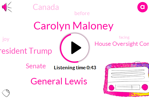 Carolyn Maloney,House Oversight Committee,General Lewis,President Trump,Senate,Canada
