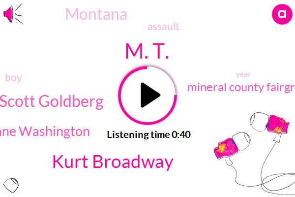 Assault,Montana,M. T.,Spokane Washington,Kurt Broadway,Scott Goldberg,Mineral County Fairgrounds,Thirty Nine Year,Ten Year
