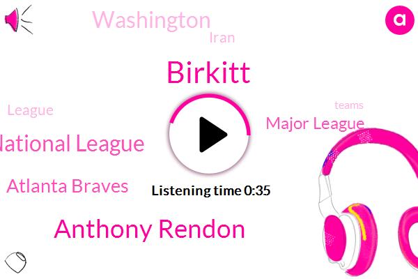 National League,Atlanta Braves,Birkitt,Major League,Washington,Anthony Rendon,Iran