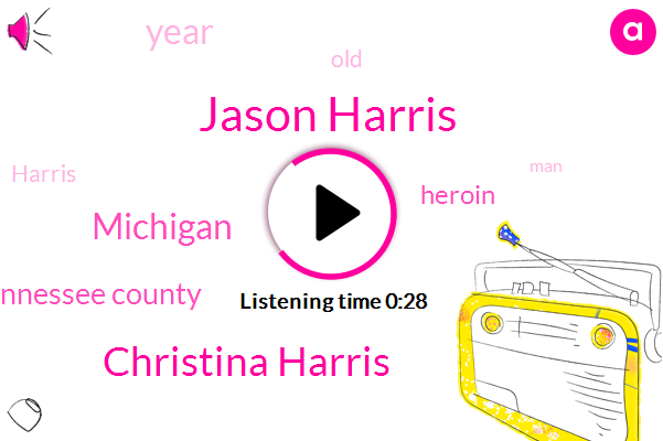 Heroin,Jason Harris,Christina Harris,Michigan,Tennessee County,Forty Four Year,Thirty Six Year