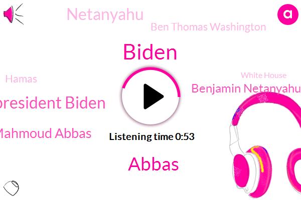 Israel,Biden,President Biden,Mahmoud Abbas,Hamas,Gaza,Abbas,Benjamin Netanyahu,Netanyahu,White House,United States,West Bank,Ben Thomas Washington