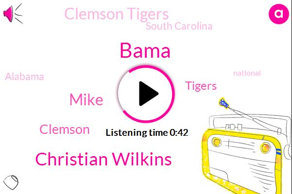 Clemson Tigers,Clemson,Tigers,South Carolina,Bama,Christian Wilkins,Alabama,Mike,Three Years