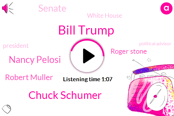 Bill Trump,President Trump,White House,Chuck Schumer,Senate,Nancy Pelosi,Robert Muller,Roger Stone,Political Advisor,Special Counsel,Russia