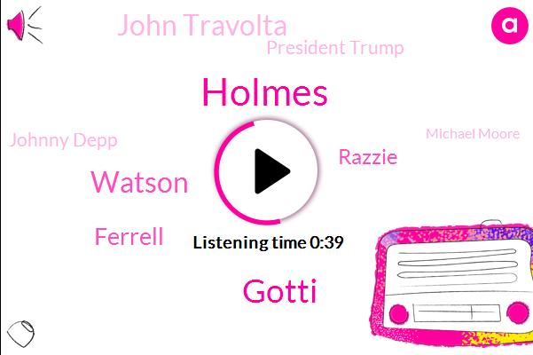 Gotti,John Travolta,Holmes,President Trump,Watson,Johnny Depp,Michael Moore,Ferrell,Razzie