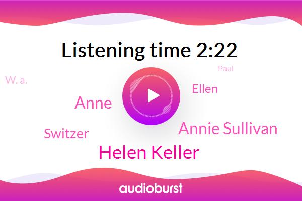 Helen Keller,Annie Sullivan,Anne,Switzer,Heroin,Ellen,W. A.,Paul