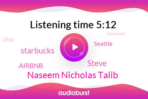 Seattle,Ohio,Naseem Nicholas Talib,Cincinnati,Starbucks,United States,Airbnb,Steve,President Trump,China