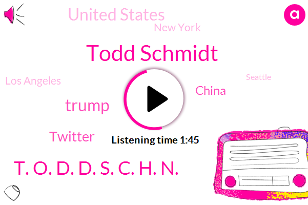 United States,Theft,China,New York,Los Angeles,Seattle,Todd Schmidt,Twitter,T. O. D. D. S. C. H. N.,Donald Trump