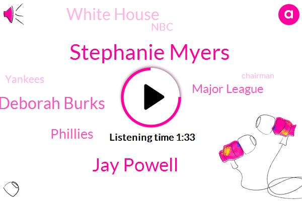 Stephanie Myers,Chairman,ABC,Phillies,Pennsylvania,Major League,White House,New York,North Carolina,Norfolk Virginia,NBC,Jay Powell,Yankees,Chicago,Detroit,New Orleans,Dr Deborah Burks