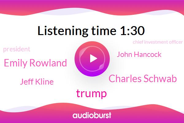 Donald Trump,Charles Schwab,Emily Rowland,Chief Investment Officer,Bloomberg,President Trump,Jeff Kline,John Hancock,United States