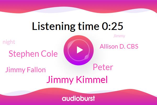 Jimmy Kimmel,Peter,Stephen Cole,Jimmy Fallon,Allison D. Cbs