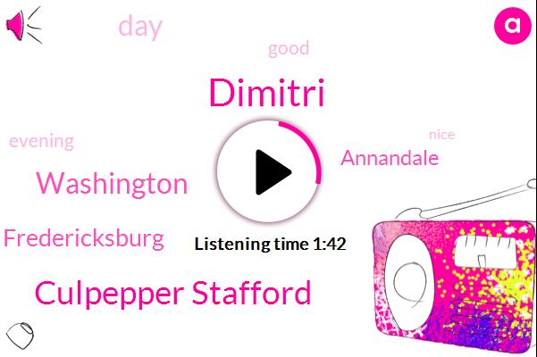Washington,Culpepper Stafford,Fredericksburg,Annandale,Dimitri