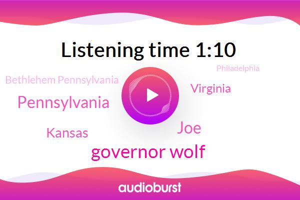 Pennsylvania,Governor Wolf,Kansas,Virginia,JOE,Bethlehem Pennsylvania,Philadelphia