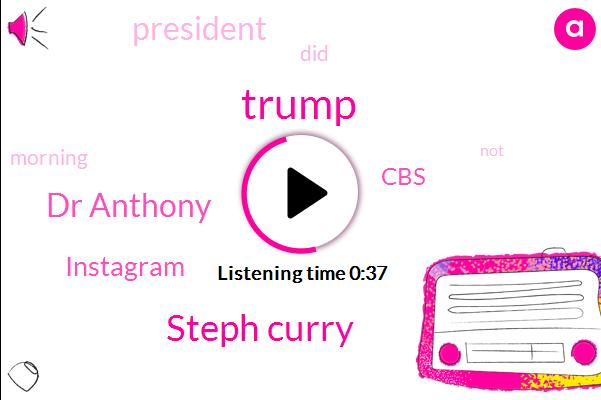 Donald Trump,Instagram,Steph Curry,CBS,President Trump,Dr Anthony