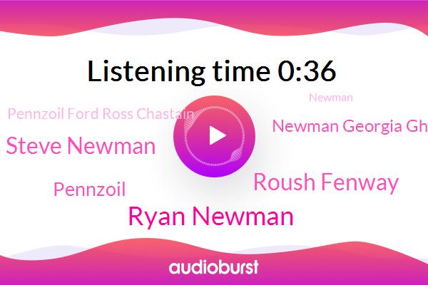 Ryan Newman,Roush Fenway,Steve Newman,Pennzoil,Newman Georgia Ghana,Pennzoil Ford Ross Chastain