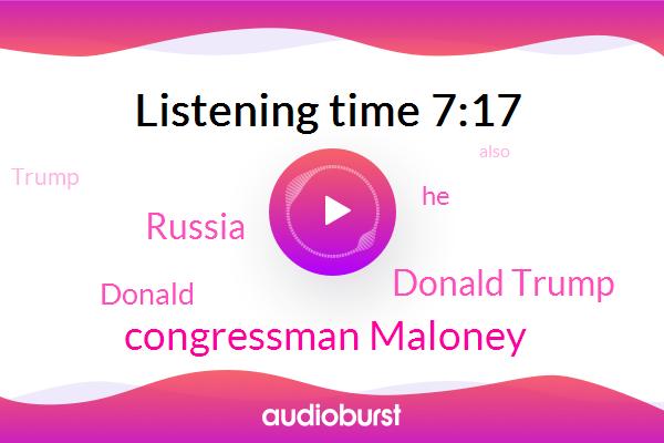 Congressman Maloney,Russia,Donald Trump